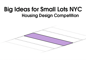 ARCHITECTURE COMPETITION - Big Ideas for Small Lots NYC: Housing Design Competition
