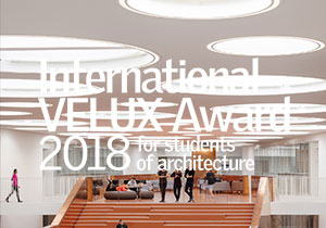 ARCHITECTURE COMPETITION FOR STUDENT - International VELUX Award 2018 for Architecture Students